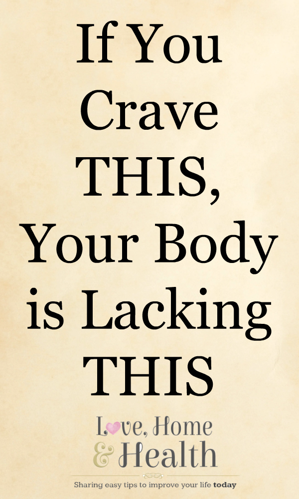 If You Crave THIS, Your Body is Lacking THIS - www.LoveHomeandHealth.com